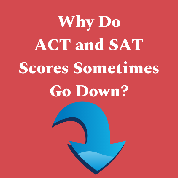 Why Do ACT and SAT Scores Can Sometimes Go Down?